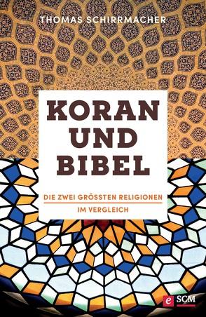 Koran und Bibel von Schirrmacher,  Thomas