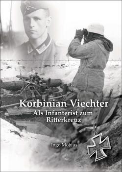 Korbinian Viechter – Als Infanterist zum Ritterkreuz von Möbius,  Ingo