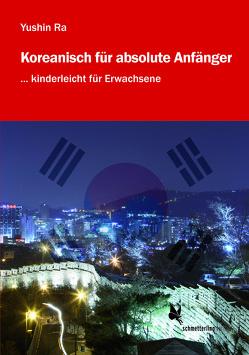 Koreanisch für absolute Anfänger (Übungsbuch) von Ra,  Yushin