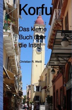 Korfu Das kleine Buch über die Insel von Weiss,  Christian