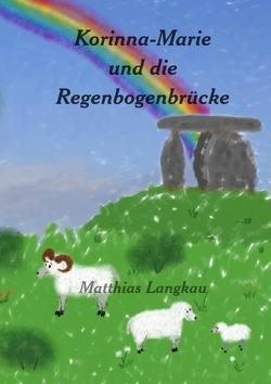 Korinna-Marie und die Regenbogenbrücke von Langkau,  Matthias