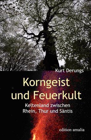 Korngeist und Feuerkult von Derungs,  Kurt