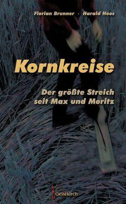 Kornkreise – der größte Streich seit Max und Moritz von Brunner,  Florian, Hoos,  Harald