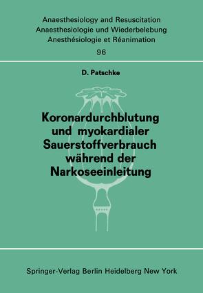 Koronardurchblutung und myokardialer Sauerstoffverbrauch während der Narkoseeinleitung von Patschke,  D.