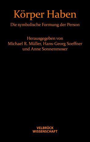 Körper Haben von Müller,  Michael R, Soeffner,  Hans-Georg, Sonnenmoser,  Anne