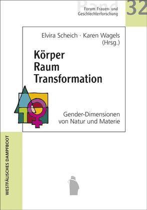 Körper Raum Transformation von Scheich,  Elvira, Wagels,  Karen