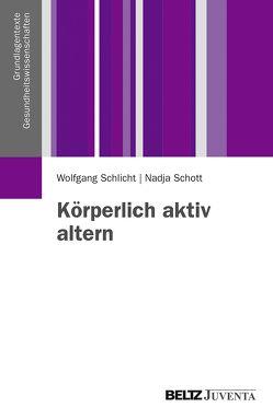 Körperlich aktiv altern von Schlicht,  Wolfgang, Schott,  Nadja