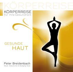 Körperreise für Ihre Gesundheit – Gesunde Haut von Breidenbach,  Peter, Eicher,  Andy, Tejral,  Wolfgang