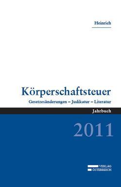 Körperschaftsteuer 2011 von Heinrich,  Johannes
