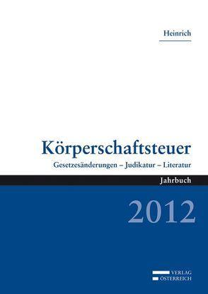 Körperschaftsteuer 2012 von Heinrich,  Johannes