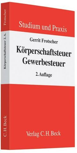 Körperschaftsteuer – Gewerbesteuer von Frotscher,  Gerrit