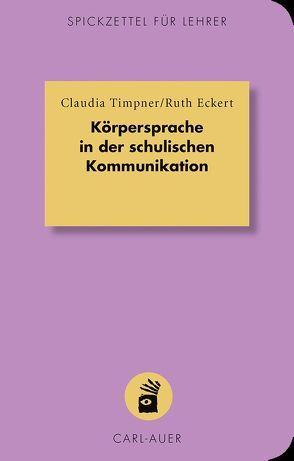 Körpersprache in der schulischen Kommunikation von Eckert,  Ruth, Timpner,  Claudia