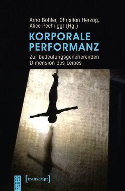 Korporale Performanz von Böhler,  Arno, Herzog,  Christian, Pechriggl,  Alice