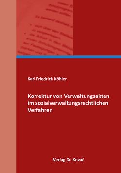 Korrektur von Verwaltungsakten im sozialverwaltungsrechtlichen Verfahren von Köhler,  Karl Friedrich
