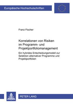 Korrelationen von Risiken im Programm- und Projektportfoliomanagement von Fischer,  Franz