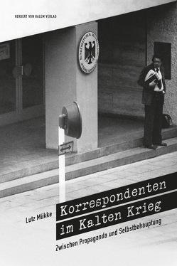Korrespondenten im Kalten Krieg von Mükke,  Lutz