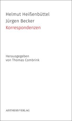 Korrespondenzen von Becker Jürgen, Combrink,  Thomas, Heißenbüttel,  Helmut