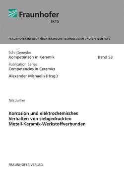 Korrosion und elektrochemisches Verhalten von siebgedruckten Metall-Keramik-Werkstoffverbunden. von Junker,  Nils, Michaelis,  Alexander