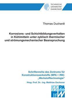 Korrosions- und Schichtbildungsverhalten in Kühlmitteln unter zyklisch thermischer und strömungsmechanischer Beanspruchung von Duchardt,  Thomas