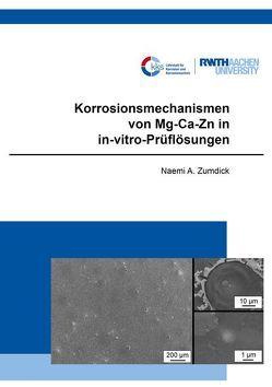 Korrosionsmechanismen von Mg-Ca-Zn in in-vitro-Prüflösungen von Zumdick,  Naemi Aimée