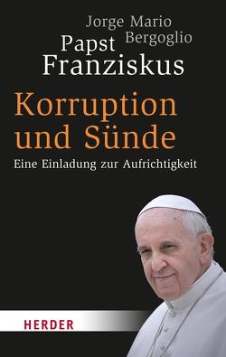 Korruption und Sünde von Bergoglio,  Jorge Mario, Ruh,  Ulrich, Sievernich,  Michael