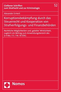 Korruptionsbekämpfung durch das Steuerrecht und Kooperation von Strafverfolgungs- und Finanzbehörden von Ermert,  Alexander