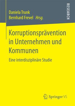 Korruptionsprävention in Unternehmen und Kommunen von Frevel,  Bernhard, Trunk,  Daniela