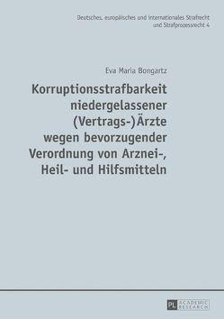 Korruptionsstrafbarkeit niedergelassener (Vertrags-)Ärzte wegen bevorzugender Verordnung von Arznei-, Heil- und Hilfsmitteln von Bongartz,  Eva Maria
