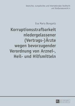 Korruptionsstrafbarkeit niedergelassener (Vertrags-)Ärzte wegen bevorzugender Verordnung von Arznei-, Heil- und Hilfsmitteln von Bongartz,  Eva