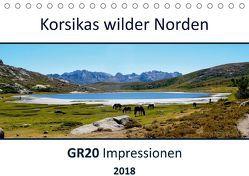 Korsikas wilder Norden. GR20 Impressionen (Tischkalender 2018 DIN A5 quer) von Braun,  Nathalie
