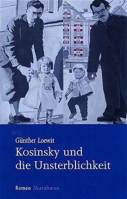 Kosinsky und die Unsterblichkeit von Loewit,  Günther