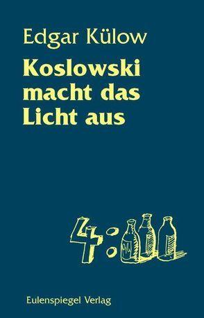 Koslowski macht das Licht aus von Bauer,  Peter, Külow,  Edgar, Muzeniek,  Peter