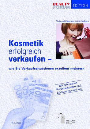 Kosmetik erfolgreich verkaufen von Kutzschenbach,  Claus, Kutzschenbach,  Silvia