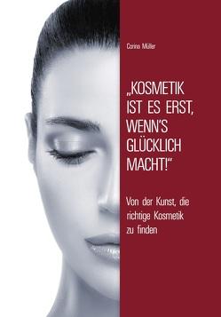 Kosmetik ist es erst, wenn's glücklich macht! von Linn,  Paul Reinhold, Müller,  Corina