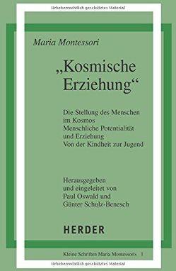 Kosmische Erziehung von Montessori,  Maria, Oswald,  Paul, Schulz-Benesch,  Günter