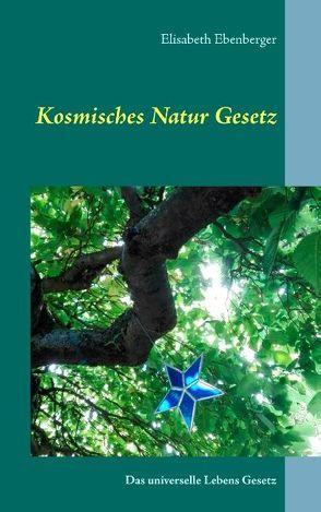Kosmisches Natur-Gesetz von Ebenberger,  Elisabeth