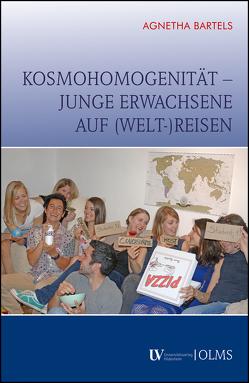 Kosmohomogenität – junge Erwachsene auf (Welt-)Reisen von Bartels,  Agnetha