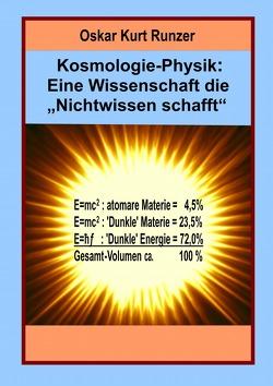 """Kosmologie-Physik: Eine Wissenschaft die """"Nichtwissen schafft"""" von Runzer,  Oskar Kurt"""