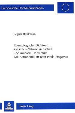 Kosmologische Dichtung zwischen Naturwissenschaft und innerem Universum:- Die Astronomie in Jean Pauls «Hesperus» von Bühlmann,  Regula