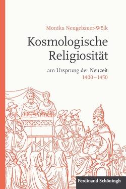Kosmologische Religiosität am Ursprung der Neuzeit 1400-1450 von Neugebauer-Wölk,  Monika
