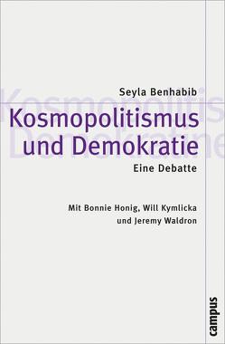 Kosmopolitismus und Demokratie. Eine Debatte von Atzert,  Thomas, Benhabib,  Seyla, Honig,  Bonnie, Kymlicka,  Will, Post,  Robert, Waldron,  Jeremy