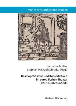 Kosmopolitismus und Körperlichkeit im europäischen Theater des 18. Jahrhunderts von Müller,  Katharina, Schröder,  Stephan Michael