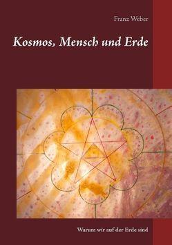 Kosmos, Mensch und Erde von Weber,  Franz