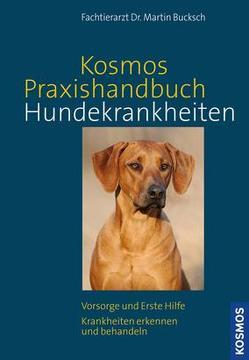 Kosmos Praxishandbuch Hundekrankheiten von Bucksch,  Dr. Martin
