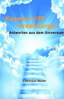 Kosmos trifft Erdenbürger von Müller,  Edeltraud