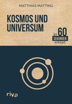 Kosmos und Universum in 60 Sekunden erklärt von Matting,  Matthias