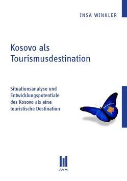 Kosovo als Tourismusdestination von Winkler,  Insa