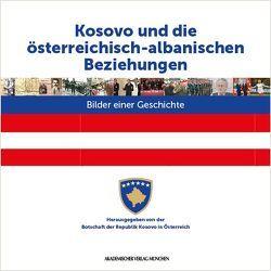 Kosovo und die österreichisch-albanischen Beziehungen von Ajeti,  Faruk, Clewing,  Konrad, Herausgegeben von der Botschaft der Republik Kosovo in Österreich,  vom Albanien-Institut e.V. und von der Österreichisch-kosovarischen Freundschaftsgesellschaft