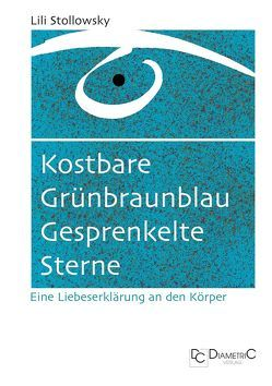 Kostbare Grünbraunblau Gesprenkelte Sterne ─ Liebeserklärungen an den Körper von Schmitt,  Jutta, Stollowsky,  Lili