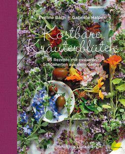 Kostbare Kräuterblüten von Bach,  Eveline, Ellert,  Luzia, Halper,  Gabriele